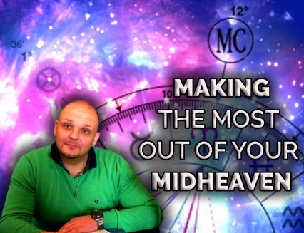 MAKING THE MOST OUT OF YOUR MIDHEAVEN