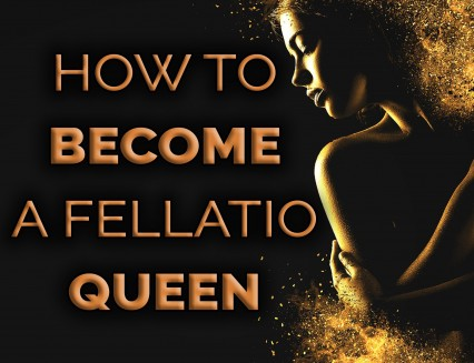 How to become a fellatio queen
