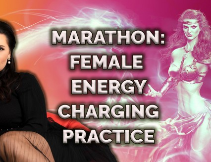 NEW! Marathon: Female energy charging practices