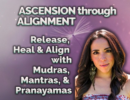 NEW Ascension through Alignment: Release, Heal & Align w/Mudras, Mantras, & Pranayamas!